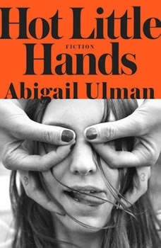 Hot Little Hands: Fiction, Abigail Ulman