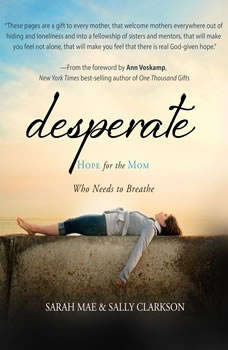 Desperate: Hope for the Mom Who Needs to Breathe, Sarah Mae