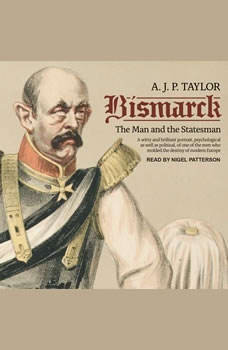 Bismarck: The Man and the Statesman The Man and the Statesman, A.J.P. Taylor