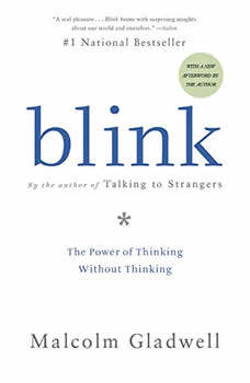 Blink: The Power of Thinking Without Thinking The Power of Thinking Without Thinking, Malcolm Gladwell