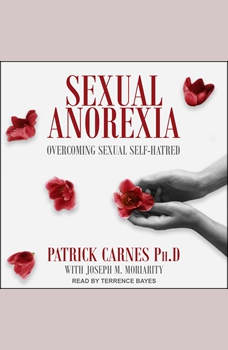 Sexual Anorexia: Overcoming Sexual Self-Hatred, PhD Carnes