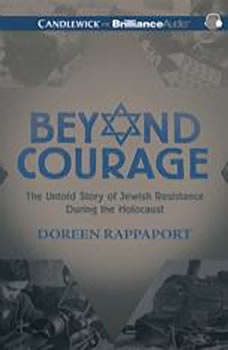Beyond Courage: The Untold Story of Jewish Resistance During the Holocaust, Doreen Rappaport