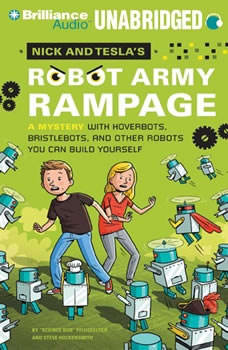 Nick and Tesla's Robot Army Rampage: A Mystery with Hoverbots, Bristlebots, and Other Robots You Can Build Yourself, Science Bob Pflugfelder
