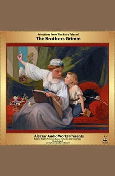 Selections from Grimms Fairy Tales, the Brothers Grimm