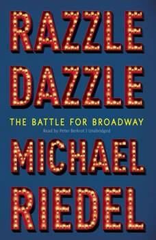 Razzle Dazzle: The Battle for Broadway, Michael  Riedel