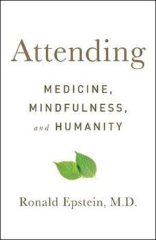 Attending: Medicine, Mindfulness, and Humanity Medicine, Mindfulness, and Humanity, Ronald Epstein