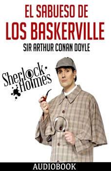 Sherlock Holmes: El Sabueso de los Baskerville, Sir Arthur Conan Doyle