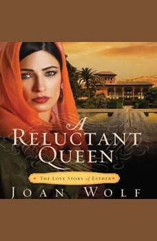 A Reluctant Queen: The Love Story of Esther The Love Story of Esther, Joan Wolf