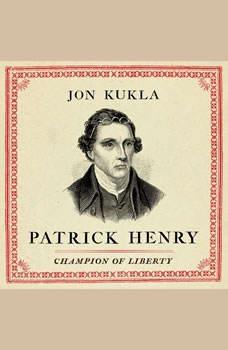 Patrick Henry: Champion of Liberty , Jon Kukla