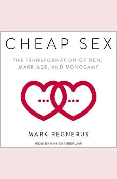 Cheap Sex: The Transformation of Men, Marriage, and Monogamy, Mark Regnerus