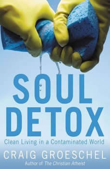 Soul Detox: Clean Living in a Contaminated World, Craig Groeschel