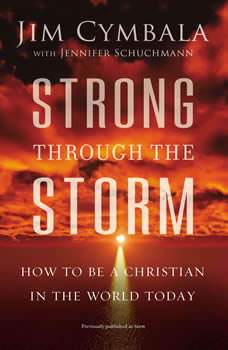 Strong through the Storm: How to Be a Christian in the World Today How to Be a Christian in the World Today, Jim Cymbala