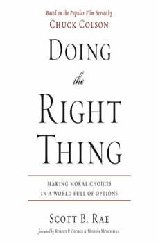 Doing the Right Thing: Making Moral Choices in a World Full of Options Making Moral Choices in a World Full of Options, Scott Rae