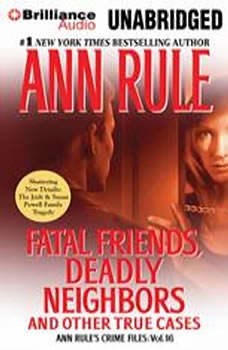 Fatal Friends, Deadly Neighbors: And Other True Cases, Ann Rule