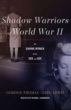 Shadow Warriors of World War II: The Daring Women of the OSS and SOE, Gordon Thomas; Greg Lewis