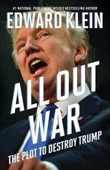 All Out War: The Plot to Destroy Trump The Plot to Destroy Trump, Edward Klein