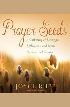 Prayer Seeds: A Gathering of Blessings, Reflections, and Poems for Spiritual Growth, Joyce Rupp