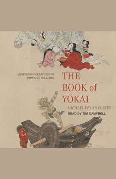 The Book of Yokai: Mysterious Creatures of Japanese Folklore, Michael Dylan Foster