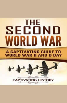 The Second World War: A Captivating Guide to World War II and D-Day, Captivating History