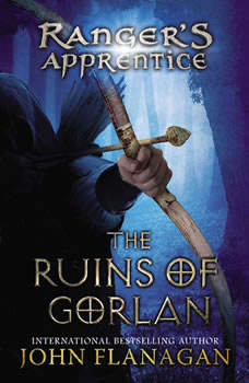 The Ruins of Gorlan: Book 1, John Flanagan