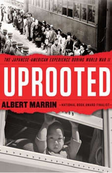Uprooted: The Japanese American Experience During World War II, Albert Marrin