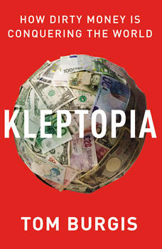 Kleptopia: How Dirty Money Is Conquering the World, Tom Burgis