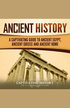 Ancient History: A Captivating Guide to Ancient Egypt, Ancient Greece and Ancient Rome, Captivating History