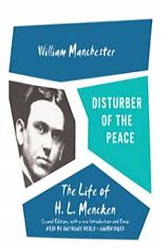 Disturber of the Peace: The Life of H. L. Mencken, William Manchester