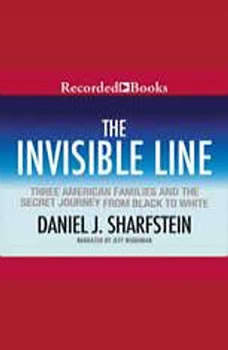 The Invisible Line: Three American Families and the Secret Journey from Black to White, Daniel Sharfstein