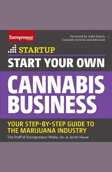Start Your Own Cannabis Business: Your Step-By-Step Guide to the Marijuana Industry, Javier Hasse