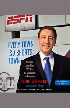 Every Town Is a Sports Town: Business Leadership at ESPN, from the Mailroom to the Boardroom, George Bodenheimer
