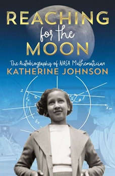 Reaching for the Moon: The Autobiography of NASA Mathematician Katherine Johnson, Katherine Johnson
