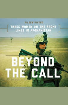 Beyond the Call: Three Women on the Front Lines in Afghanistan, Eileen Rivers