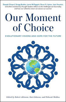 Our Moment of Choice: Evolutionary Visions and Hope for the Future, Robert Atkinson