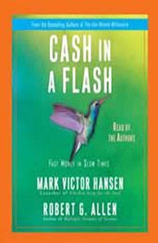 Cash in a Flash: Real Money in No Time Real Money in No Time, Mark Victor Hansen