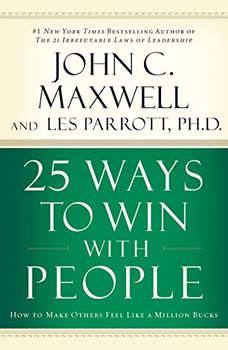 25 Ways to Win with People: How to Make Others Feel Like a Million Bucks, John C. Maxwell