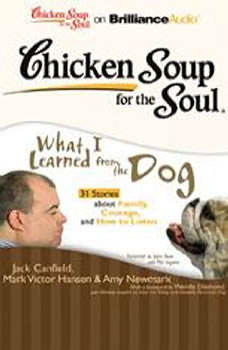 Chicken Soup for the Soul: What I Learned from the Dog - 31 Stories about Family, Courage, and How to Listen, Jack Canfield