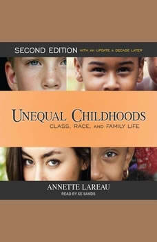 Unequal Childhoods: Class, Race, and Family Life, Second Edition, with an Update a Decade Later, Annette Lareau
