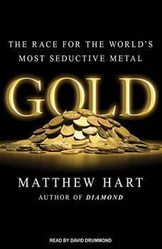 Gold: The Race for the World's Most Seductive Metal The Race for the World's Most Seductive Metal, Matthew Hart