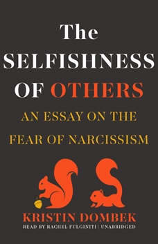 The Selfishness of Others: An Essay on the Fear of Narcissism, Kristin Dombek
