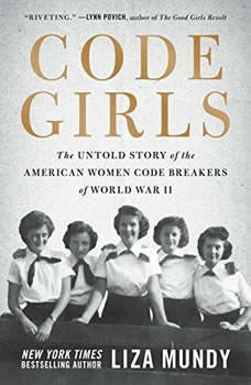 Code Girls: The Untold Story of the American Women Code Breakers of World War II, Liza Mundy