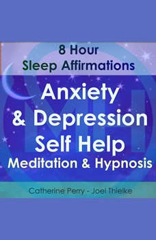8 Hour Sleep Affirmations - Anxiety & Depression Self Help Meditation & Hypnosis, Joel Thielke