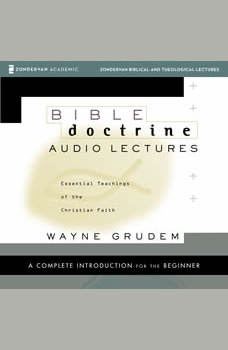 Bible Doctrine: Audio Lectures: Essential Teachings of the Christian Faith, Wayne A. Grudem