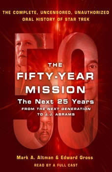 The Fifty-Year Mission: The Next 25 Years: From The Next Generation to J. J. Abrams: The Complete, Uncensored, and Unauthorized Oral History of Star Trek, Edward Gross