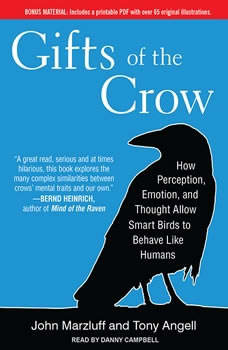 Gifts of the Crow: How Perception, Emotion, and Thought Allow Smart Birds to Behave Like Humans How Perception, Emotion, and Thought Allow Smart Birds to Behave Like Humans, Tony Angell