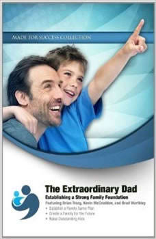 The Extraordinary Dad: Establishing a Strong Family Foundation, Made for Success