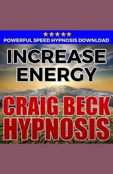 Increase Energy: Hypnosis Downloads, Craig Beck