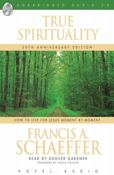 True Spirituality: How to Live for Jesus Moment by Moment, Francis A. Schaeffer