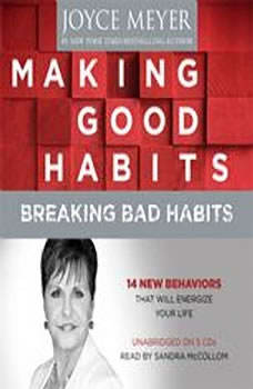 Making Good Habits, Breaking Bad Habits: 14 New Behaviors That Will Energize Your Life, Joyce Meyer
