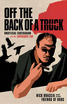 Off The Back of a Truck: Unofficial Contraband for the Sopranos Fan, Nick Braccia